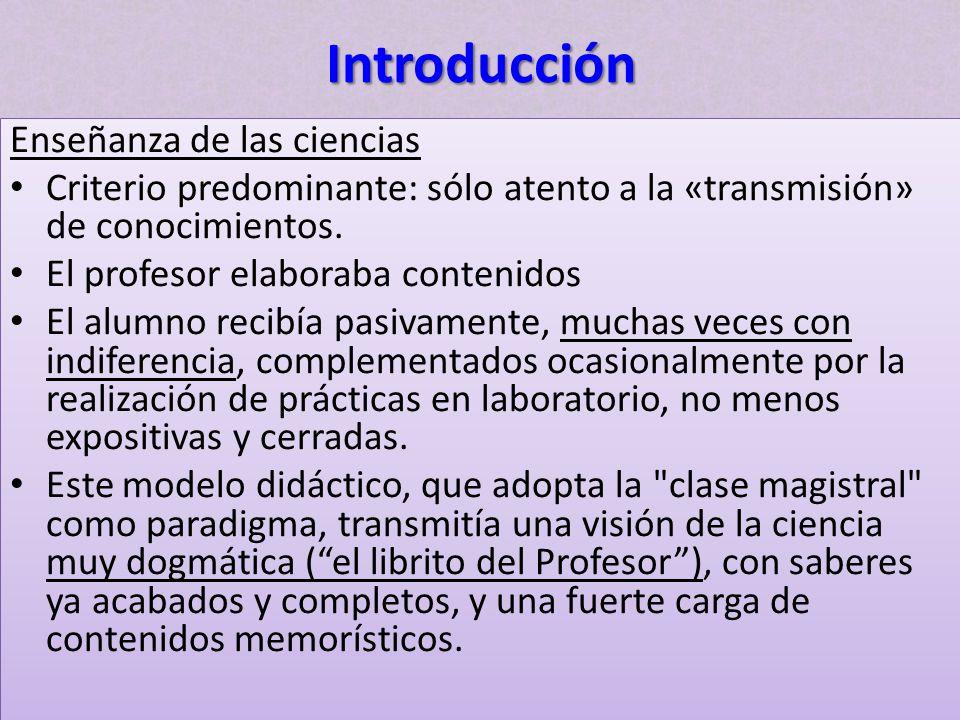 Introducción Enseñanza de las ciencias Criterio predominante: sólo atento a la «transmisión» de conocimientos. El profesor elaboraba contenidos El alu