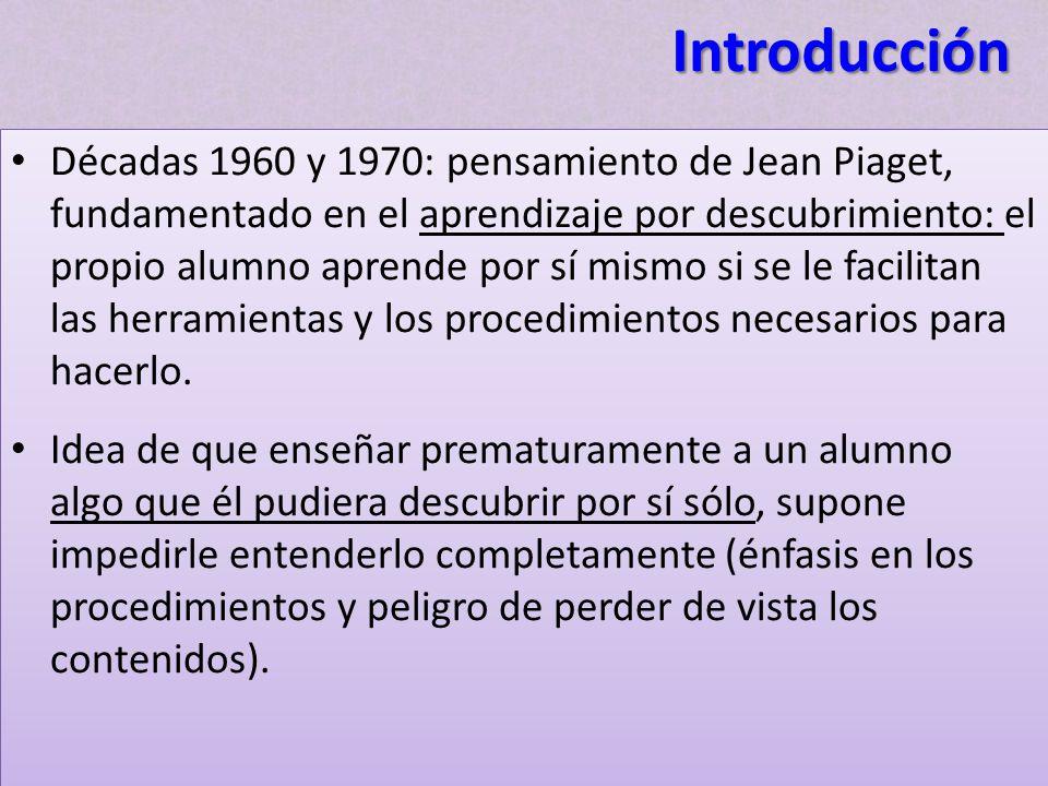 Décadas 1960 y 1970: pensamiento de Jean Piaget, fundamentado en el aprendizaje por descubrimiento: el propio alumno aprende por sí mismo si se le fac