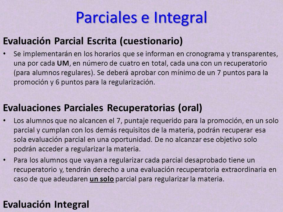 Parciales e Integral Evaluación Parcial Escrita (cuestionario) Se implementarán en los horarios que se informan en cronograma y transparentes, una por