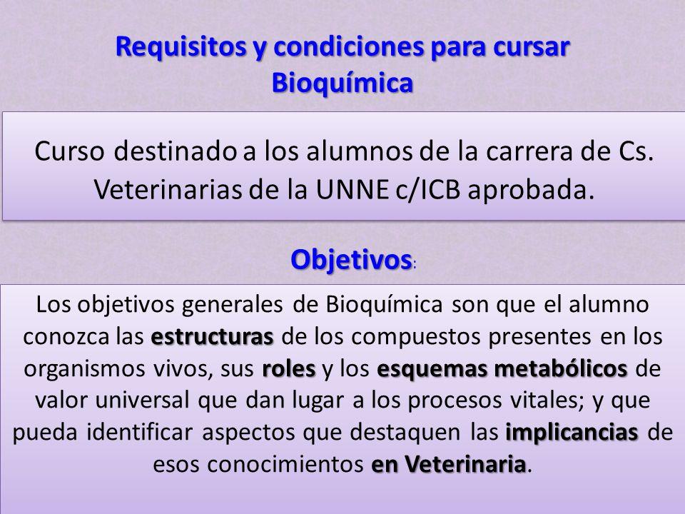 Requisitos y condiciones para cursar Bioquímica Curso destinado a los alumnos de la carrera de Cs. Veterinarias de la UNNE c/ICB aprobada. estructuras