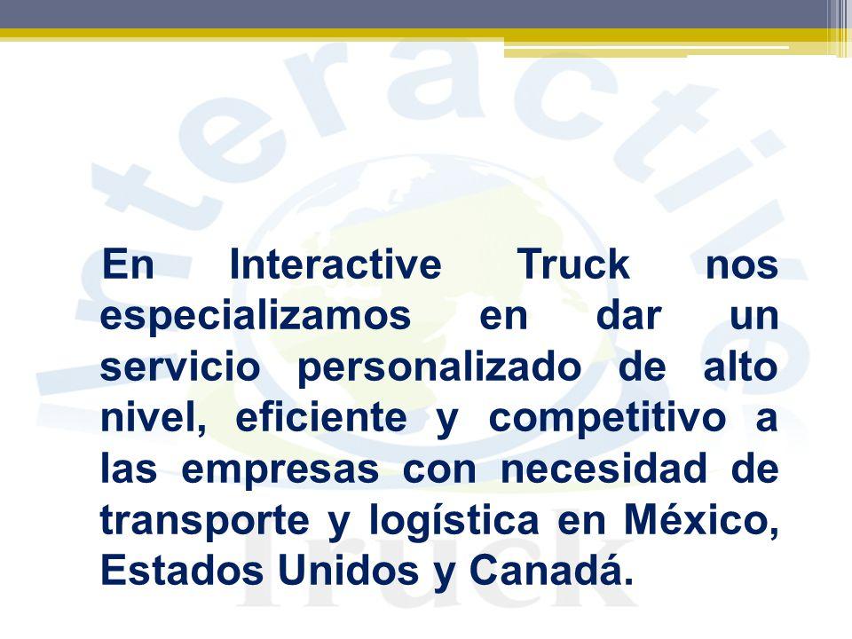 En Interactive Truck nos especializamos en dar un servicio personalizado de alto nivel, eficiente y competitivo a las empresas con necesidad de transp