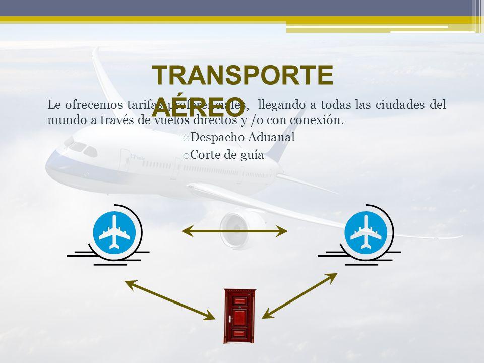 Le ofrecemos tarifas preferenciales, llegando a todas las ciudades del mundo a través de vuelos directos y /o con conexión. o Despacho Aduanal o Corte