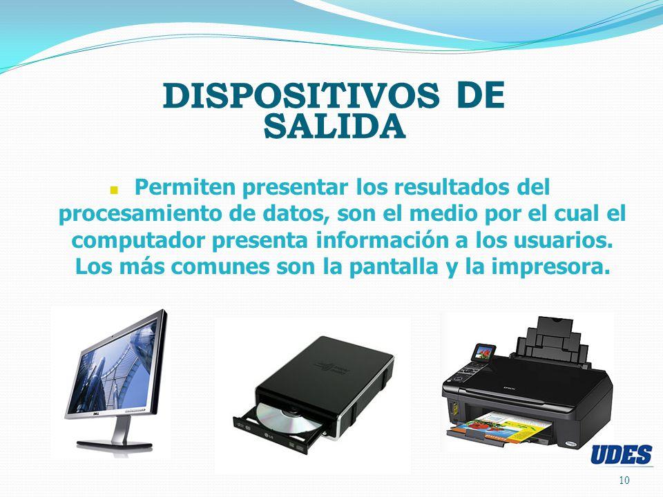 10 DISPOSITIVOS DE SALIDA Permiten presentar los resultados del procesamiento de datos, son el medio por el cual el computador presenta información a los usuarios.