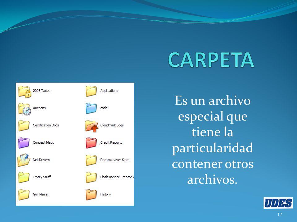 Es un archivo especial que tiene la particularidad contener otros archivos. 17