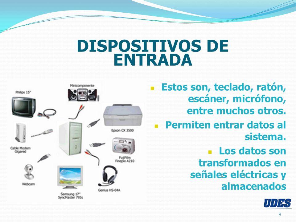9 DISPOSITIVOS DE ENTRADA Estos son, teclado, ratón, escáner, micrófono, entre muchos otros. Permiten entrar datos al sistema. Los datos son transform