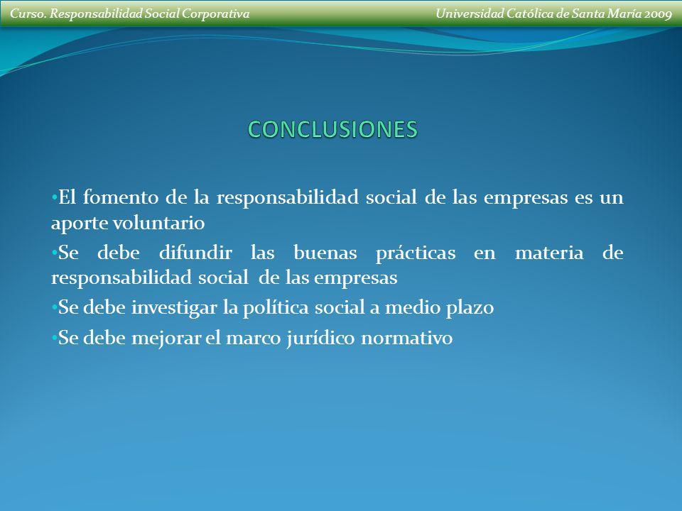 Curso. Responsabilidad Social Corporativa Universidad Católica de Santa María 2009 El fomento de la responsabilidad social de las empresas es un aport