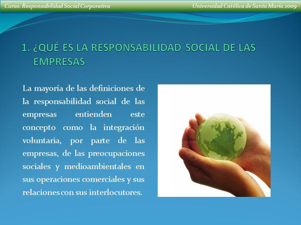 Curso. Responsabilidad Social Corporativa Universidad Católica de Santa María 2009 La mayoría de las definiciones de la responsabilidad social de las
