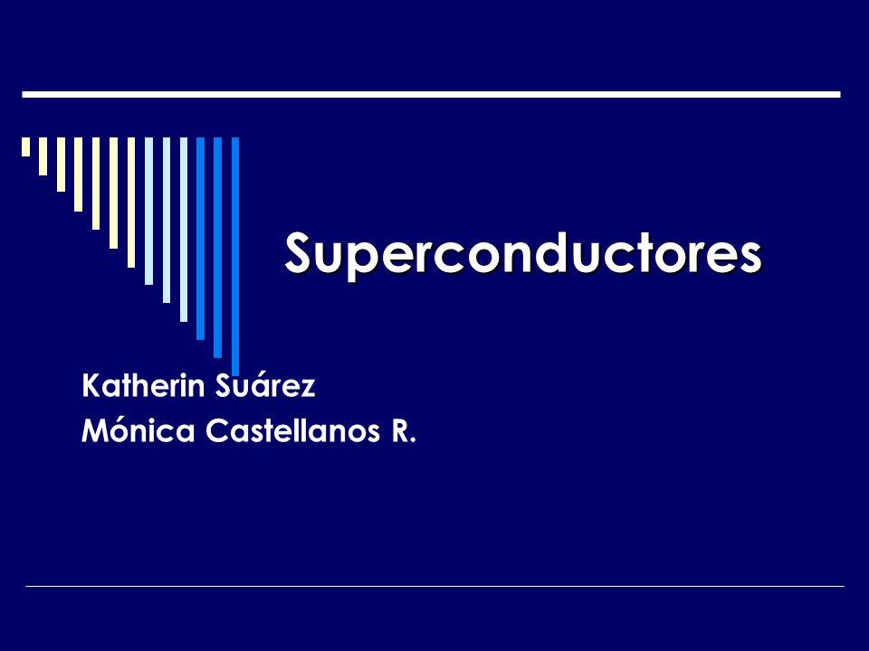 Superconductores Katherin Suárez Mónica Castellanos R.