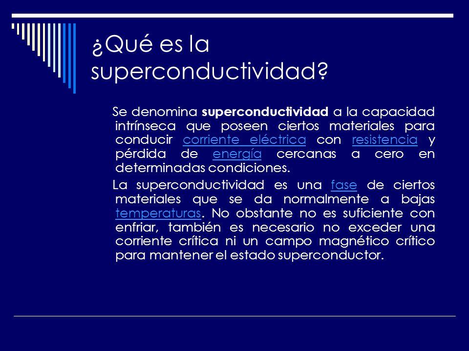 ¿Qué es la superconductividad? Se denomina superconductividad a la capacidad intrínseca que poseen ciertos materiales para conducir corriente eléctric