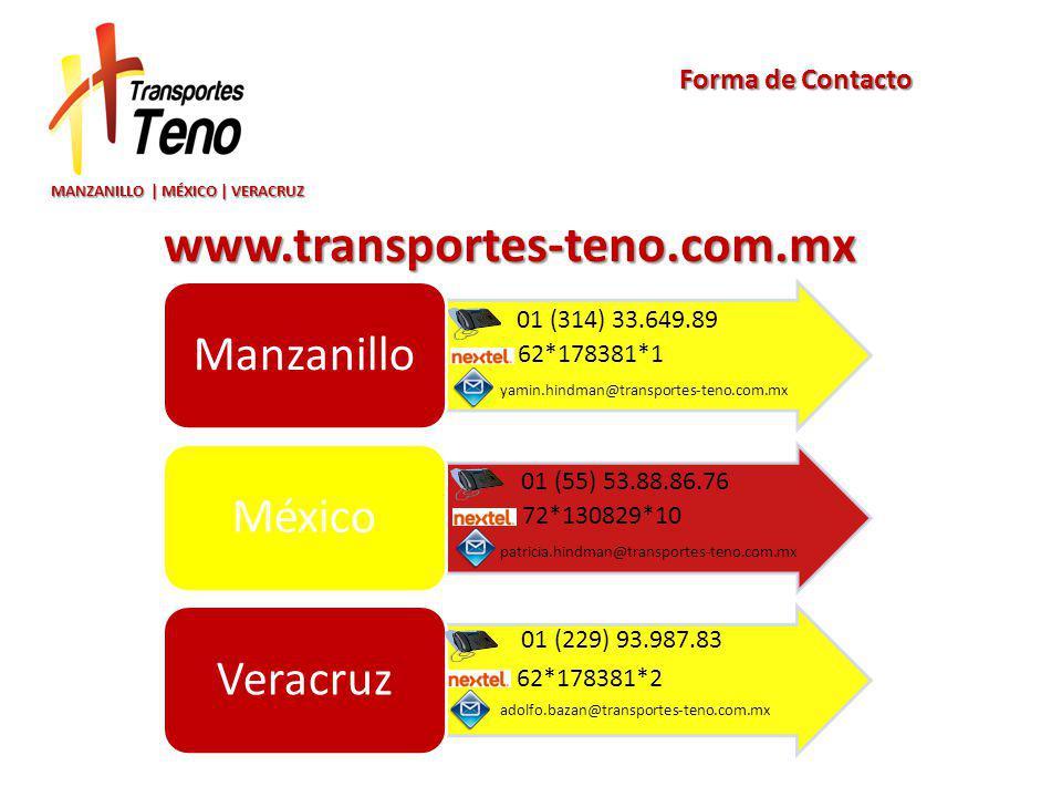 MANZANILLO | MÉXICO | VERACRUZ Forma de Contacto ManzanilloMéxicoVeracruz 01 (314) 33.649.89 yamin.hindman@transportes-teno.com.mx 62*178381*1 www.transportes-teno.com.mx 01 (55) 53.88.86.76 patricia.hindman@transportes-teno.com.mx 72*130829*10 01 (229) 93.987.83 adolfo.bazan@transportes-teno.com.mx 62*178381*2