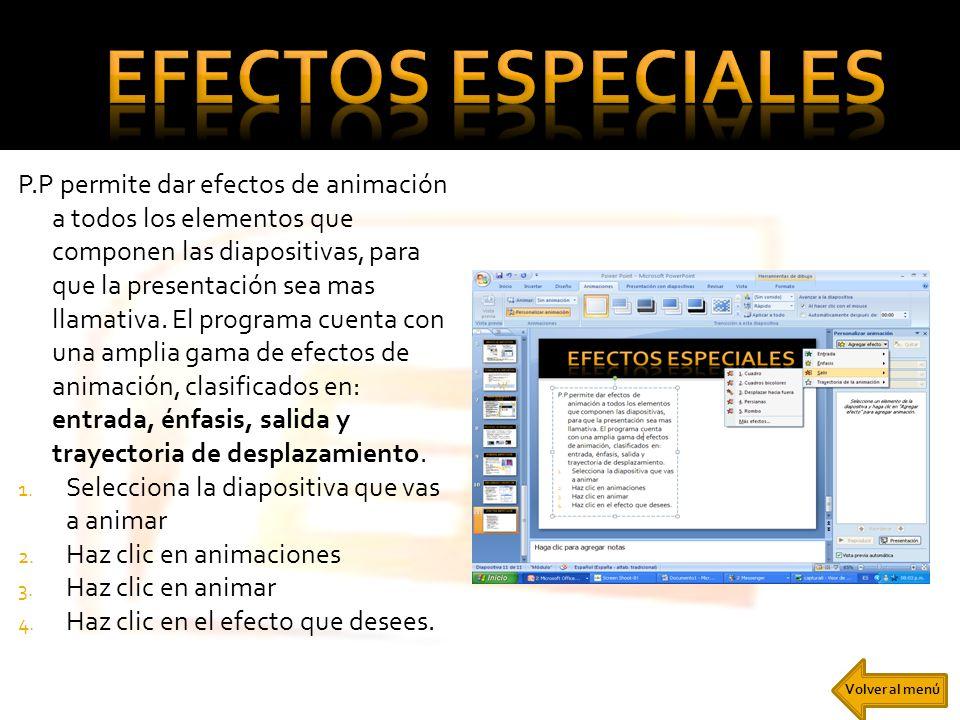 P.P permite dar efectos de animación a todos los elementos que componen las diapositivas, para que la presentación sea mas llamativa. El programa cuen