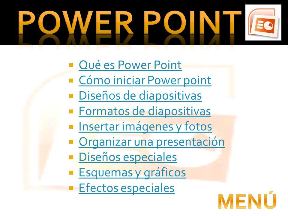 Qué es Power Point Cómo iniciar Power point Diseños de diapositivas Formatos de diapositivas Insertar imágenes y fotos Organizar una presentación Dise