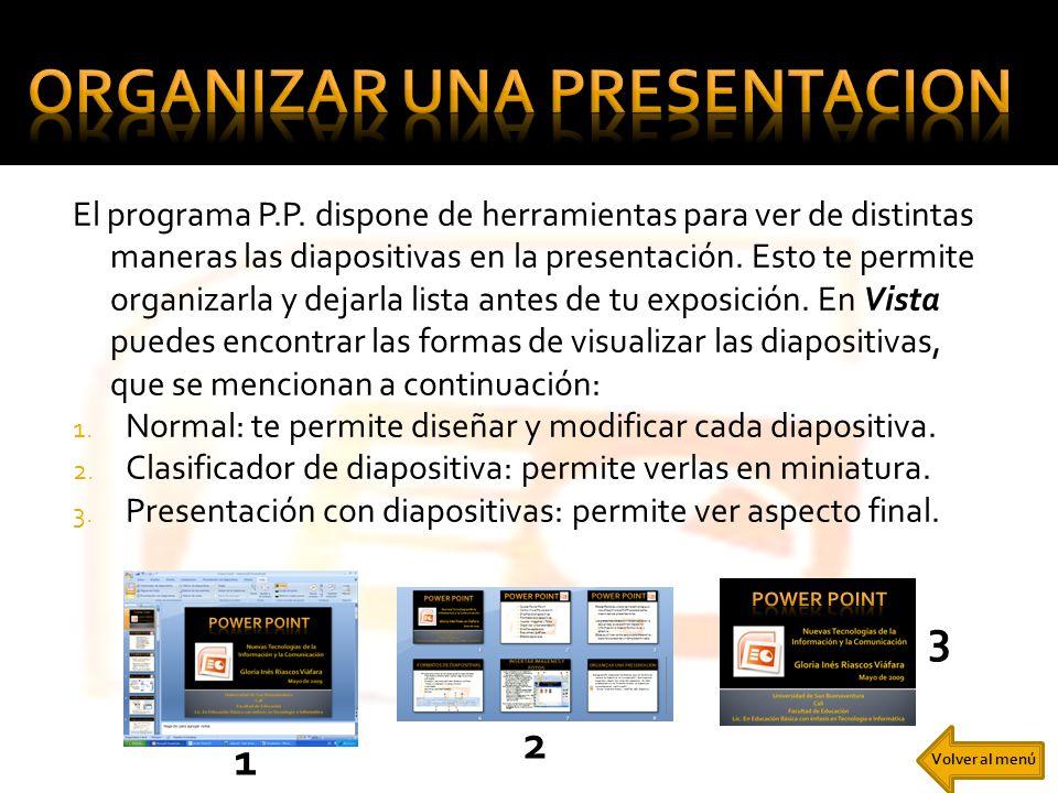 El programa P.P. dispone de herramientas para ver de distintas maneras las diapositivas en la presentación. Esto te permite organizarla y dejarla list