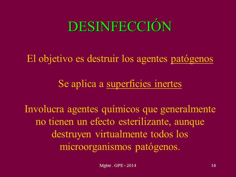 DESINFECCIÓN DESINFECCIÓN El objetivo es destruir los agentes patógenos Se aplica a superficies inertes Involucra agentes químicos que generalmente no