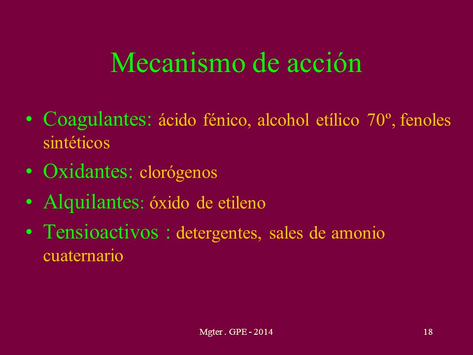 Mecanismo de acción Coagulantes: ácido fénico, alcohol etílico 70º, fenoles sintéticos Oxidantes: clorógenos Alquilantes : óxido de etileno Tensioacti