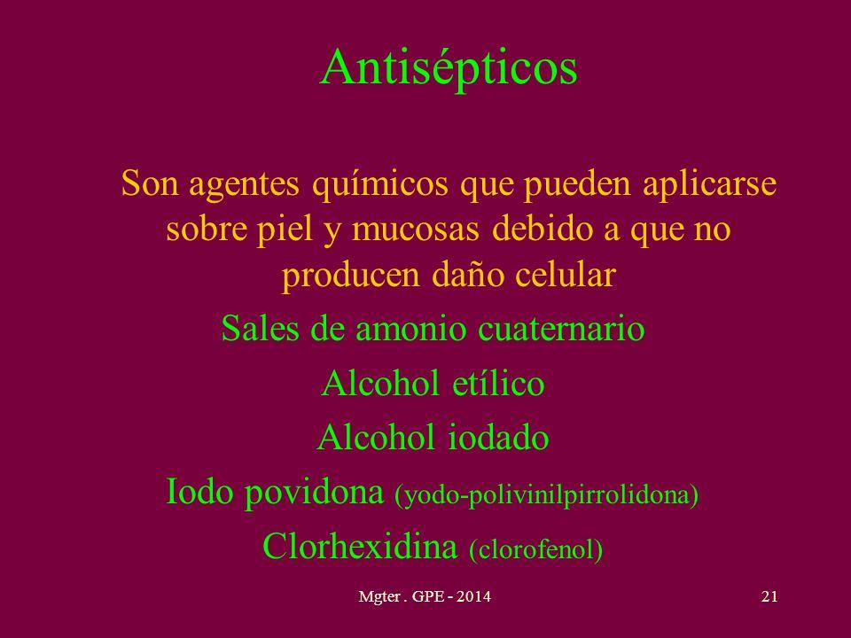 Antisépticos Son agentes químicos que pueden aplicarse sobre piel y mucosas debido a que no producen daño celular Sales de amonio cuaternario Alcohol