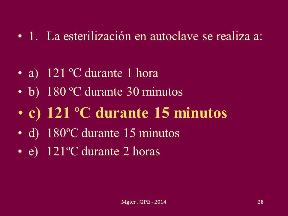 1.La esterilización en autoclave se realiza a: a)121 ºC durante 1 hora b)180 ºC durante 30 minutos c)121 ºC durante 15 minutos d)180ºC durante 15 minu