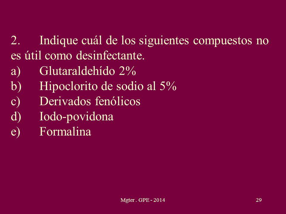 Mgter. GPE - 201429 2.Indique cuál de los siguientes compuestos no es útil como desinfectante. a)Glutaraldehído 2% b)Hipoclorito de sodio al 5% c)Deri