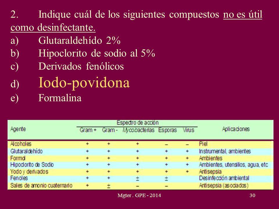 Mgter. GPE - 201430 2.Indique cuál de los siguientes compuestos no es útil como desinfectante. a)Glutaraldehído 2% b)Hipoclorito de sodio al 5% c)Deri