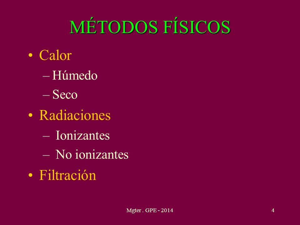 MÉTODOSFÍSICOS MÉTODOS FÍSICOS Calor –Húmedo –Seco Radiaciones – Ionizantes – No ionizantes Filtración 4Mgter. GPE - 2014