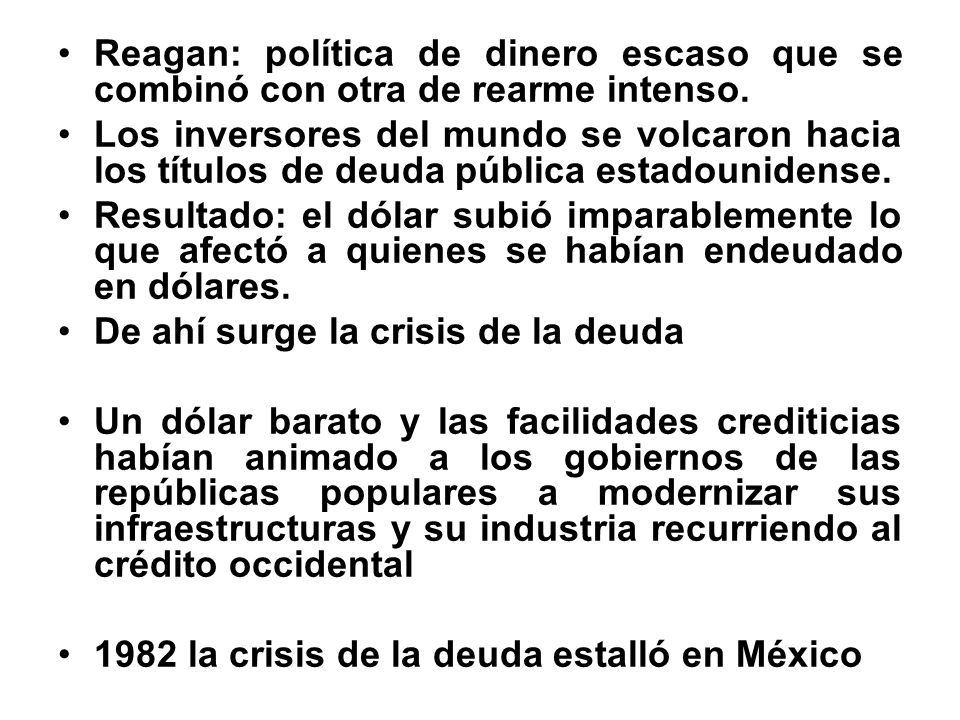 Reagan: política de dinero escaso que se combinó con otra de rearme intenso. Los inversores del mundo se volcaron hacia los títulos de deuda pública e