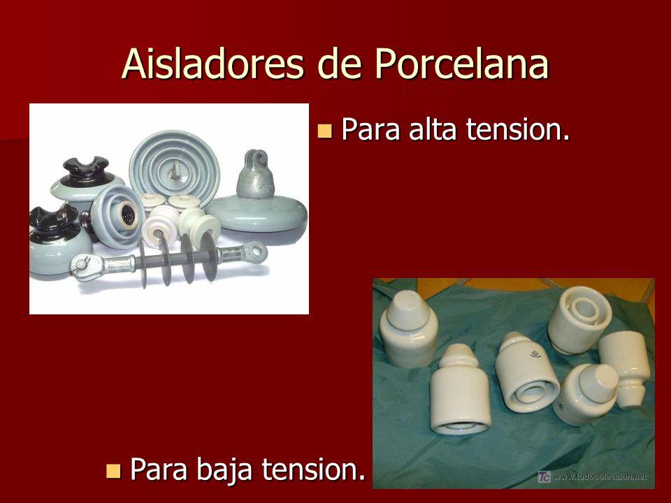 Aisladores de Porcelana Para alta tension. Para alta tension. Para baja tension. Para baja tension.