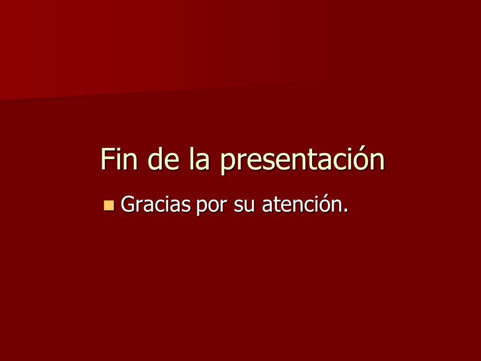 Fin de la presentación Gracias por su atención. Gracias por su atención.