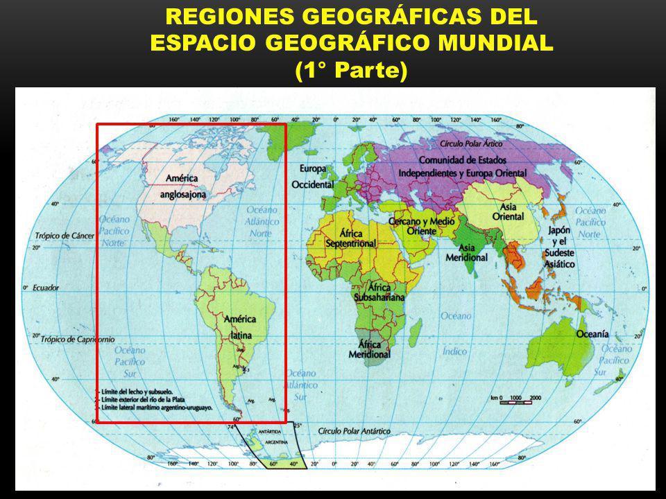 REGIONES GEOGRÁFICAS DEL ESPACIO GEOGRÁFICO MUNDIAL (1° Parte)