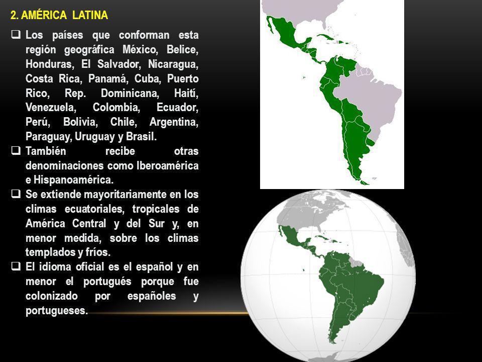 2. AMÉRICA LATINA Los países que conforman esta región geográfica México, Belice, Honduras, El Salvador, Nicaragua, Costa Rica, Panamá, Cuba, Puerto R