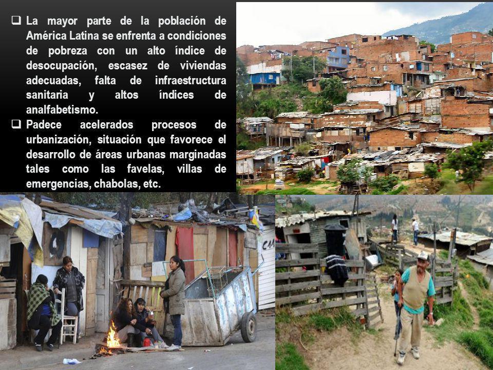 La mayor parte de la población de América Latina se enfrenta a condiciones de pobreza con un alto índice de desocupación, escasez de viviendas adecuad