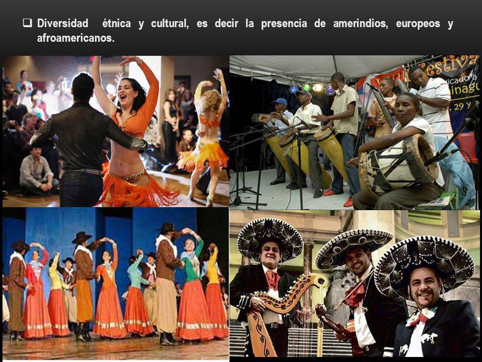 Diversidad étnica y cultural, es decir la presencia de amerindios, europeos y afroamericanos.