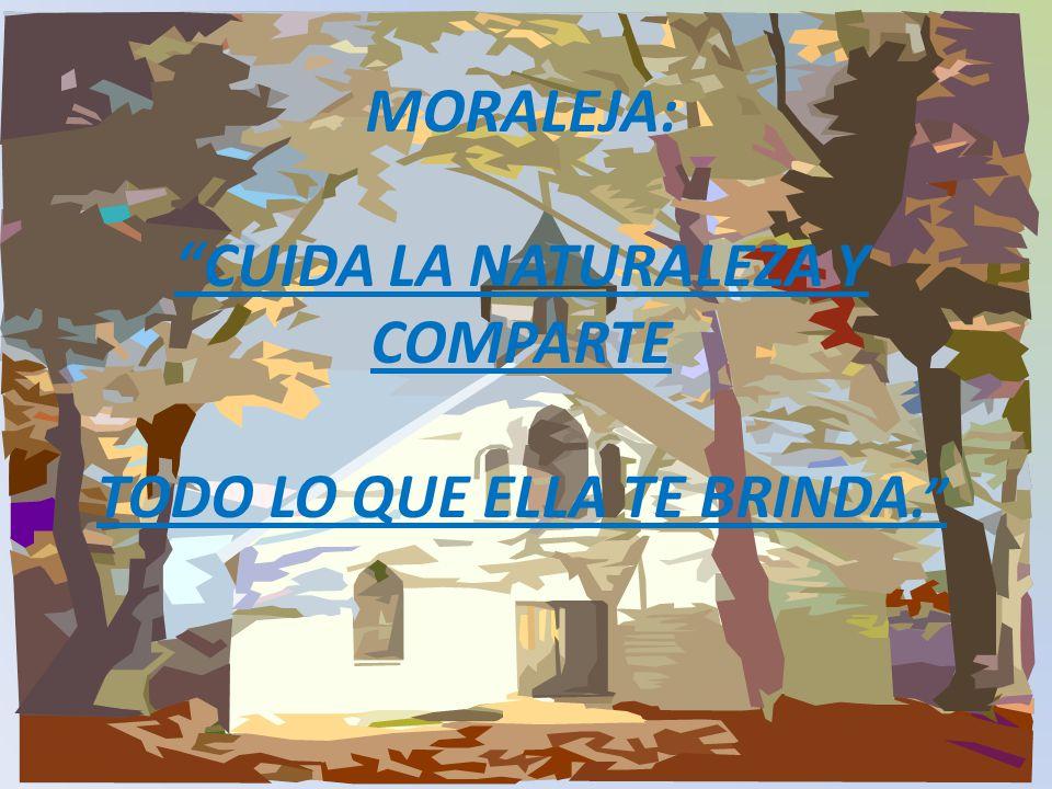 MORALEJA: CUIDA LA NATURALEZA Y COMPARTE TODO LO QUE ELLA TE BRINDA.