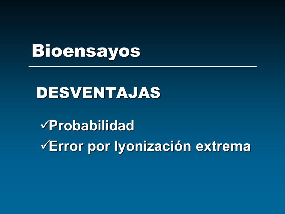 Bioensayos DESVENTAJAS Probabilidad Probabilidad Error por lyonización extrema Error por lyonización extrema