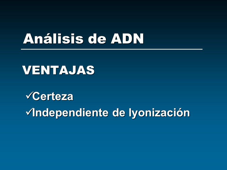 VENTAJAS Certeza Certeza Independiente de lyonización Independiente de lyonización Análisis de ADN