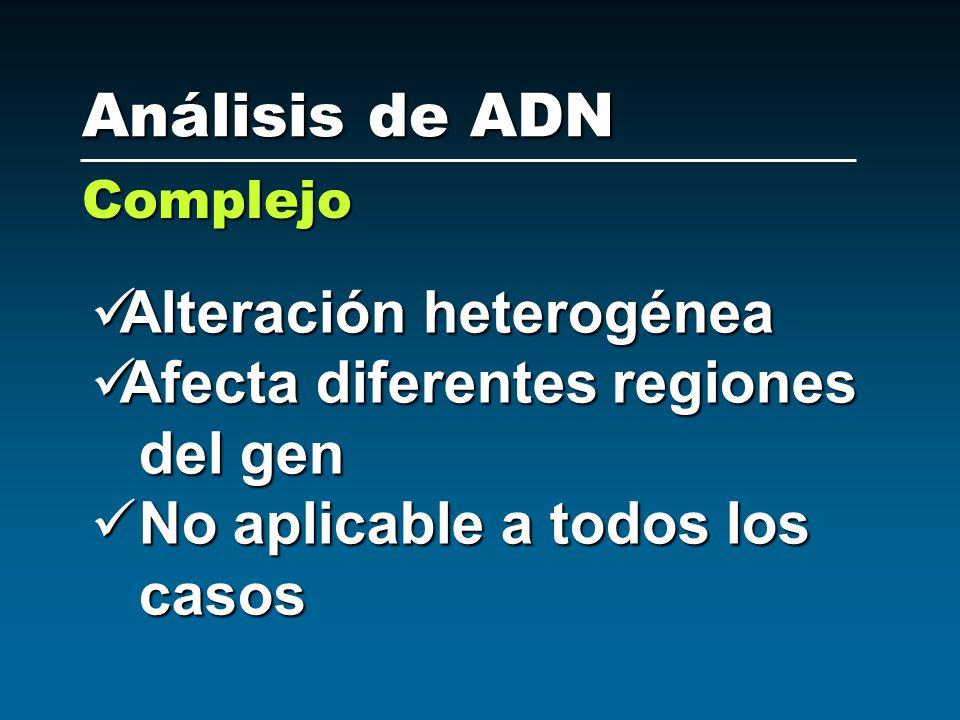 Alteración heterogénea Alteración heterogénea Afecta diferentes regiones Afecta diferentes regiones del gen No aplicable a todos los casos No aplicabl