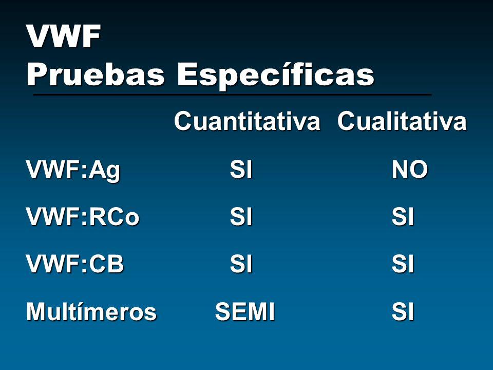 Cuantitativa Cualitativa VWF:Ag SI NO VWF:RCo SI SI VWF:CB SI SI Multímeros SEMI SI VWF Pruebas Específicas