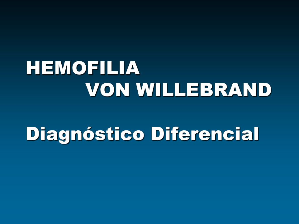 HEMOFILIA VON WILLEBRAND Diagnóstico Diferencial