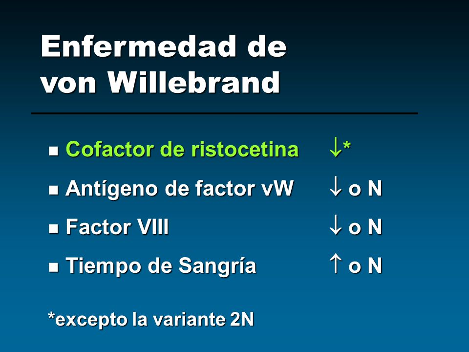 Cofactor de ristocetina * Cofactor de ristocetina * Antígeno de factor vW o N Antígeno de factor vW o N Factor VIII o N Factor VIII o N Tiempo de Sang