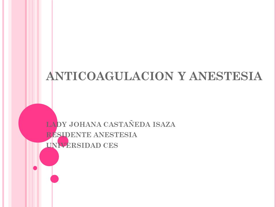 ANTICOAGULACION Y ANESTESIA LADY JOHANA CASTAÑEDA ISAZA RESIDENTE ANESTESIA UNIVERSIDAD CES