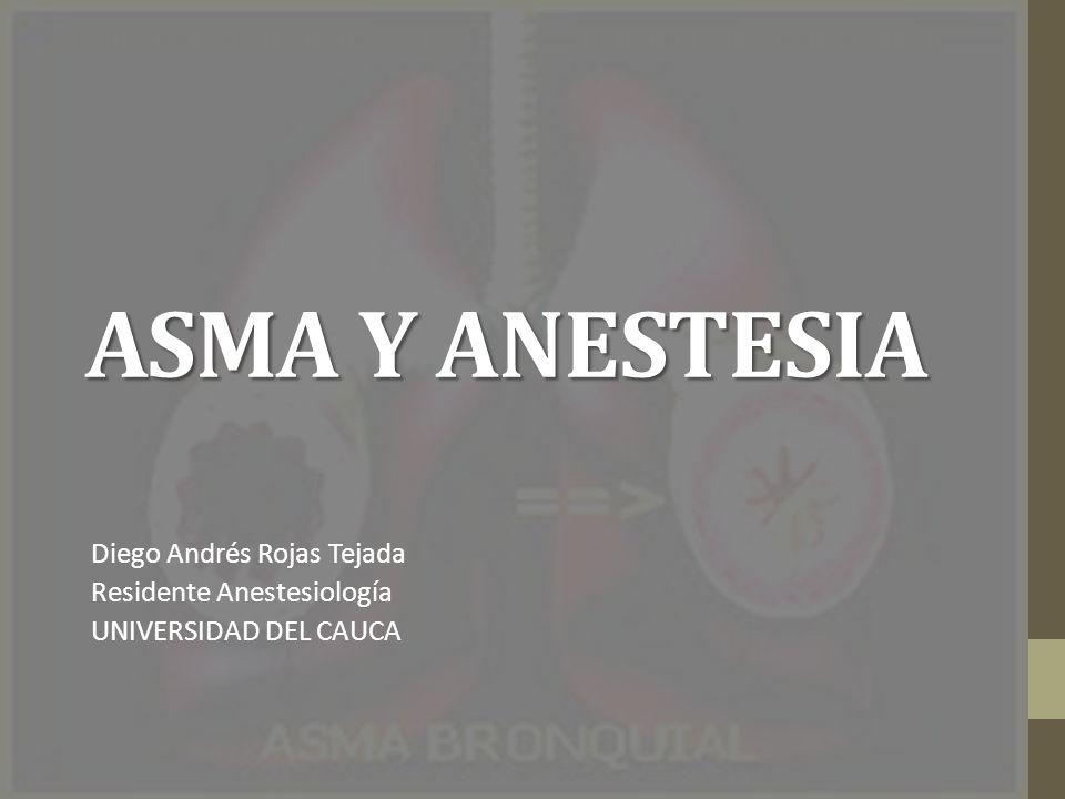 ASMA Y ANESTESIA Diego Andrés Rojas Tejada Residente Anestesiología UNIVERSIDAD DEL CAUCA