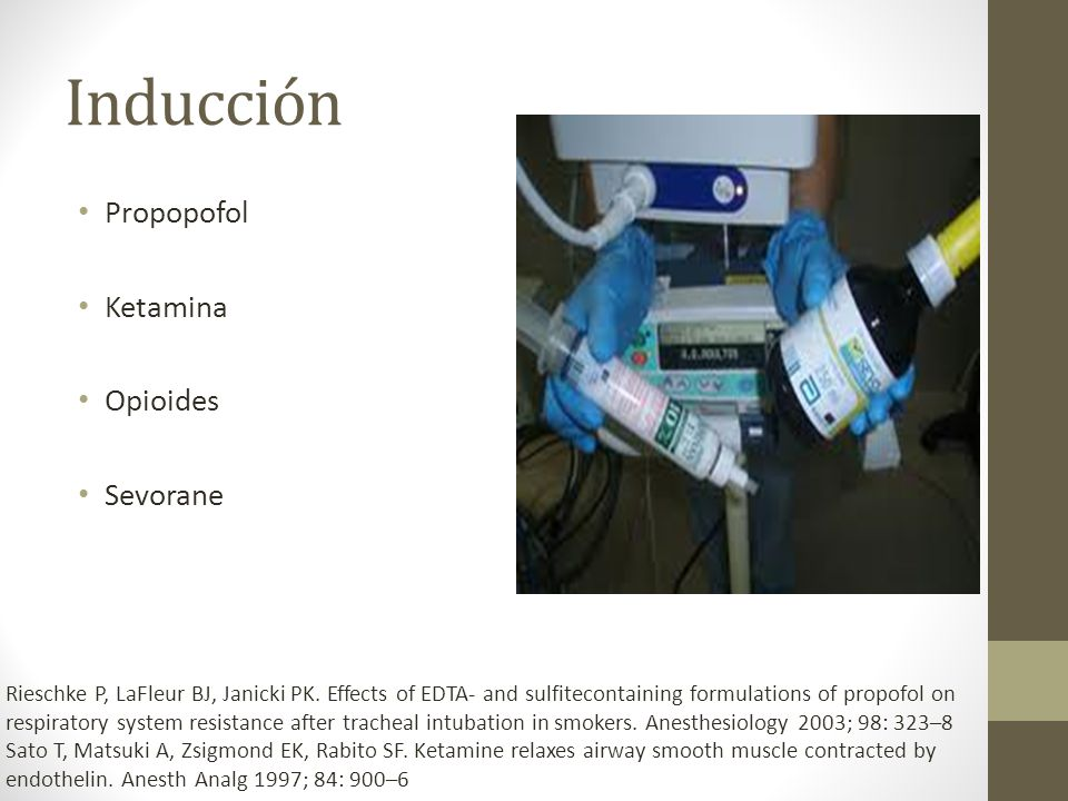 Inducción Propopofol Ketamina Opioides Sevorane Rieschke P, LaFleur BJ, Janicki PK. Effects of EDTA- and sulfitecontaining formulations of propofol on