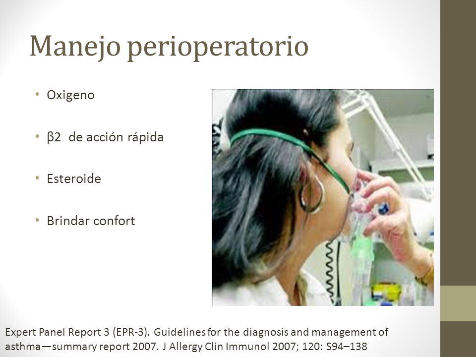 Manejo perioperatorio Oxigeno β2 de acción rápida Esteroide Brindar confort Expert Panel Report 3 (EPR-3). Guidelines for the diagnosis and management