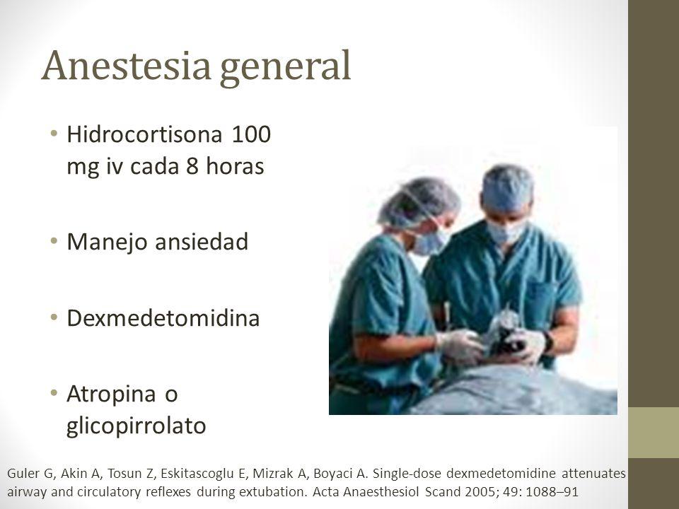 Anestesia general Hidrocortisona 100 mg iv cada 8 horas Manejo ansiedad Dexmedetomidina Atropina o glicopirrolato Guler G, Akin A, Tosun Z, Eskitascog