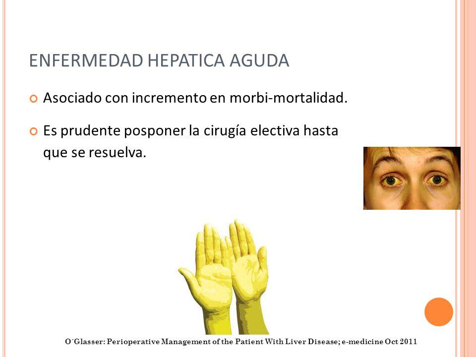 ENFERMEDAD HEPATICA AGUDA Asociado con incremento en morbi-mortalidad. Es prudente posponer la cirugía electiva hasta que se resuelva. O´Glasser: Peri