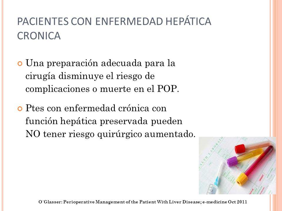 PACIENTES CON ENFERMEDAD HEPÁTICA CRONICA Una preparación adecuada para la cirugía disminuye el riesgo de complicaciones o muerte en el POP. Ptes con