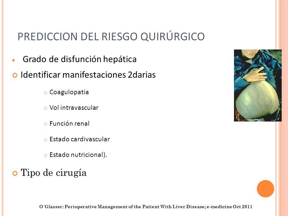 ESTRATIFICACION DEL RIESGO Score Child-Turcotte-Pugh (CPT) Score Model for End Liver Disease (MELD) O´Glasser: Perioperative Management of the Patient With Liver Disease; e-medicine Oct 2011