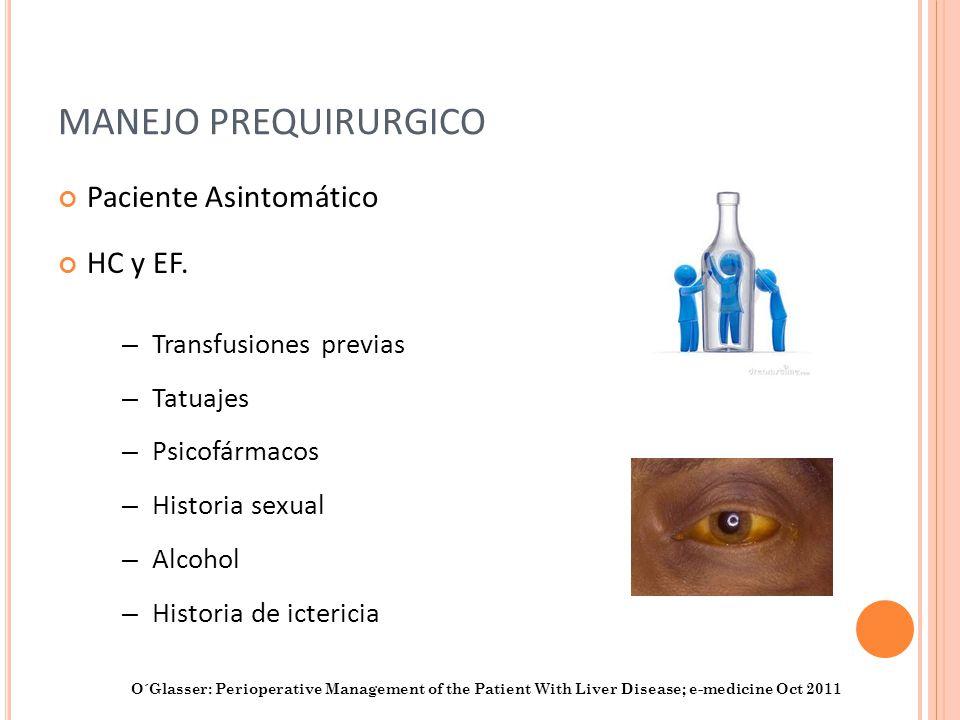 MANEJO PREQUIRURGICO Paciente Asintomático HC y EF. O´Glasser: Perioperative Management of the Patient With Liver Disease; e-medicine Oct 2011 – Trans