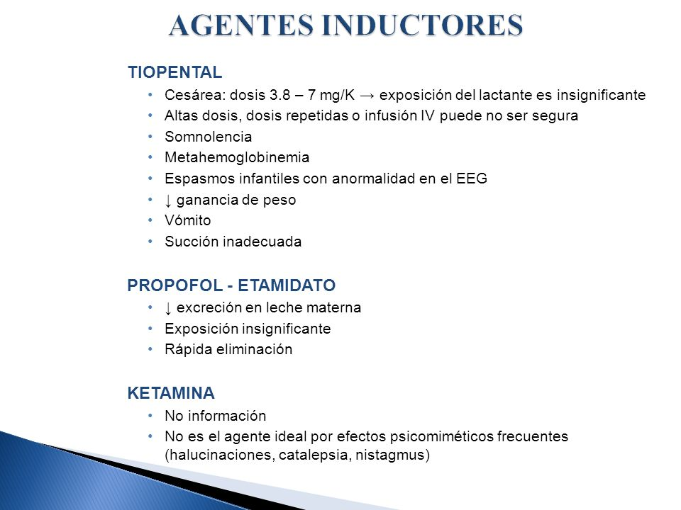 TIOPENTAL Cesárea: dosis 3.8 – 7 mg/K exposición del lactante es insignificante Altas dosis, dosis repetidas o infusión IV puede no ser segura Somnole