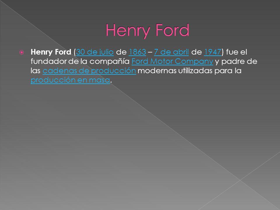 Henry Ford (30 de julio de 1863 – 7 de abril de 1947) fue el fundador de la compañía Ford Motor Company y padre de las cadenas de producción modernas