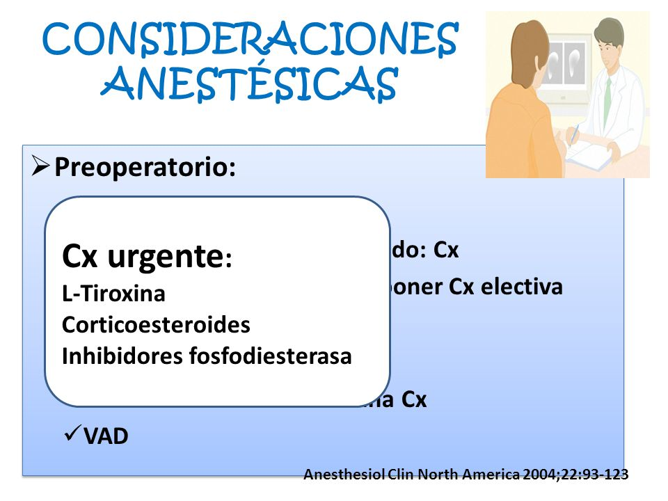CONSIDERACIONES ANESTÉSICAS Preoperatorio: Hipotiroidismo leve-moderado: Cx Hipotiroidismo severo : posponer Cx electiva Evitar sedación Premedicación